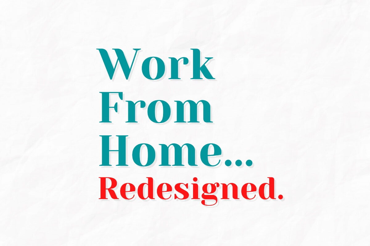 Work From Home...Redesigned.